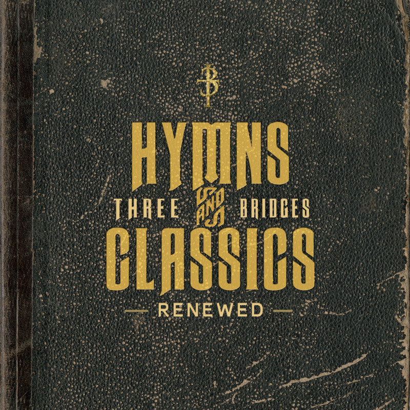 Hymns & Classics Renewed - Three Bridges Completes New Album